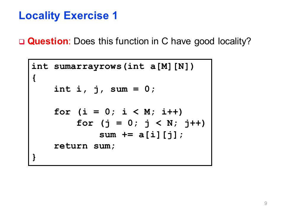 Locality Exercise 2 Question: Does this function in C have good locality int sumarraycols(int a[M][N])